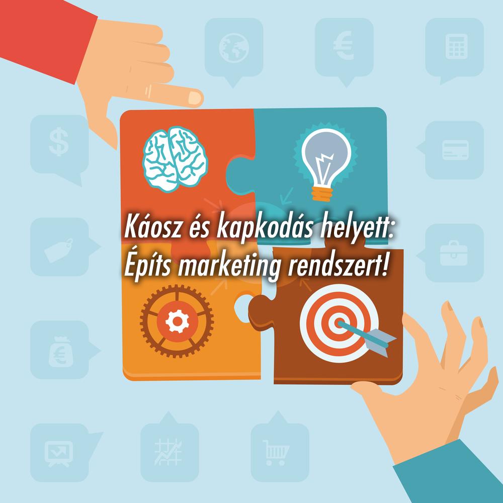 Káosz és kapkodás helyett: Építs marketing rendszert!
