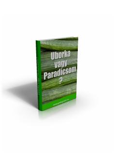 Uborka vagy Paradicsom? internet marketing tanulmány